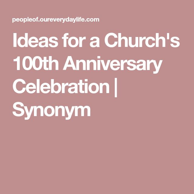 Ideas for a Church's 100th Anniversary Celebration | Synonym