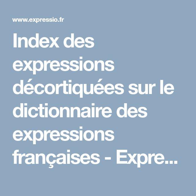 Index des expressions décortiquées sur le dictionnaire des expressions françaises - Expressio par Reverso    http://www.expressio.fr/toutes_les_expressions.php