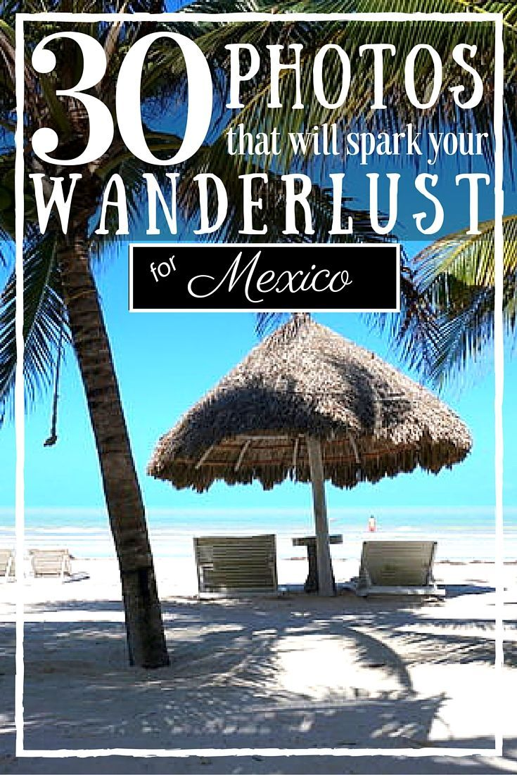 30 Photos That Will Spark Your Wanderlust for Mexico!