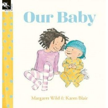 """""""Our baby"""", by Margaret Wild ; illustrated by Karen Blair -  This warm and funny book told through the eyes of an older sister looks at the richness and diversity of family life today, and celebrates the many, many different babies who are so special to their families"""