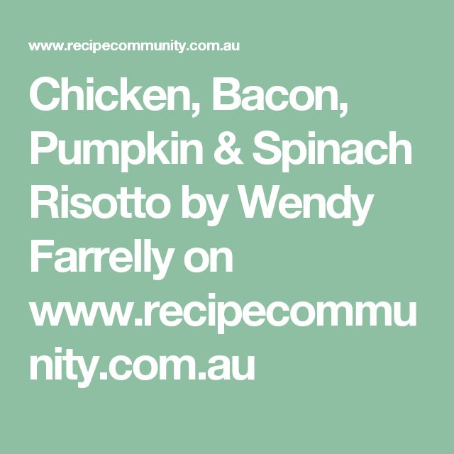 Chicken, Bacon, Pumpkin & Spinach Risotto by Wendy Farrelly on www.recipecommunity.com.au