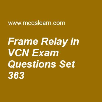 Practice test on frame relay in vcn, computer networks quiz 363 online. Practice networking exam's questions and answers to learn frame relay in vcn test with answers. Practice online quiz to test knowledge on frame relay in vcn, digital to digital conversion, what is internet, fast ethernet, frame relay and atm worksheets. Free frame relay in vcn test has multiple choice questions as bit which indicates priority level of frame is called, answers key with choices as extended address...