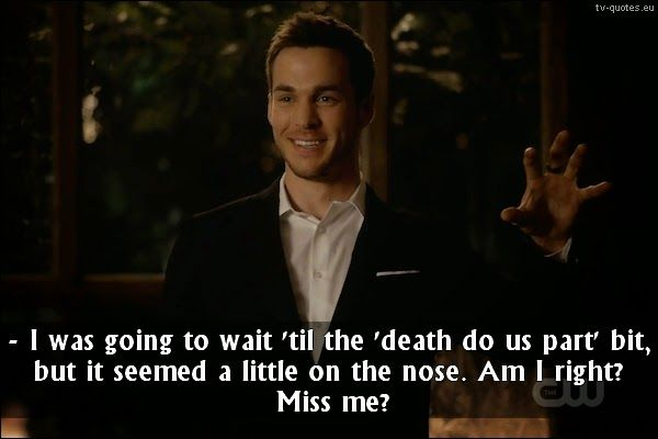 TV Quotes: The Vampire Diaries - Quote - Miss me?