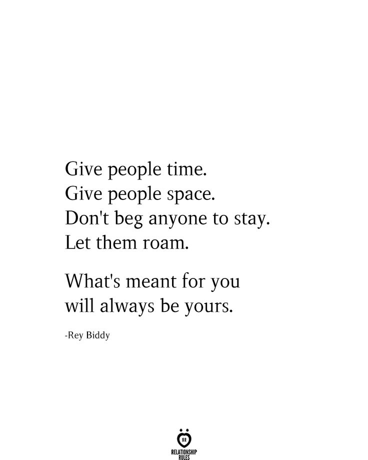 Give People Time. Give People Space. Don't Beg Anyone To Stay