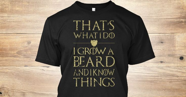 Discover That's What I Do, I Grow A Beard T-Shirt, a custom product made just for you by Teespring. With world-class production and customer support, your satisfaction is guaranteed. - That's What I Do I Grow A Beard And I Know Things