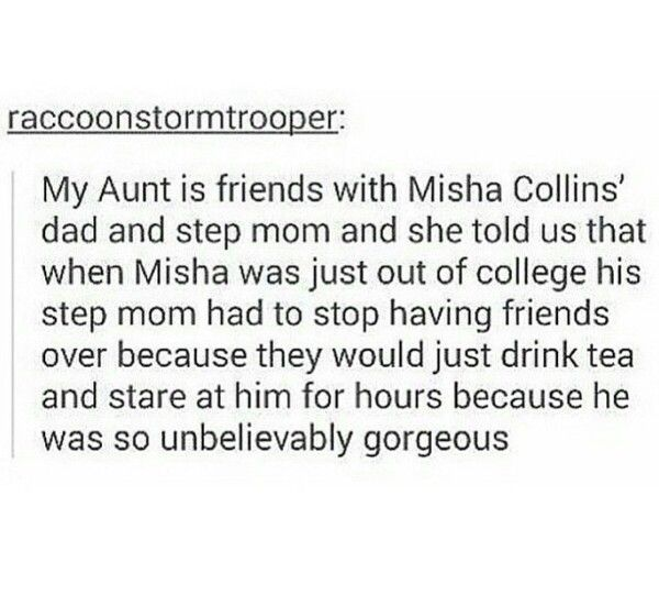 I want to have tea and stare at misha collins. This is now on my bucketlist. <= I think we all do...