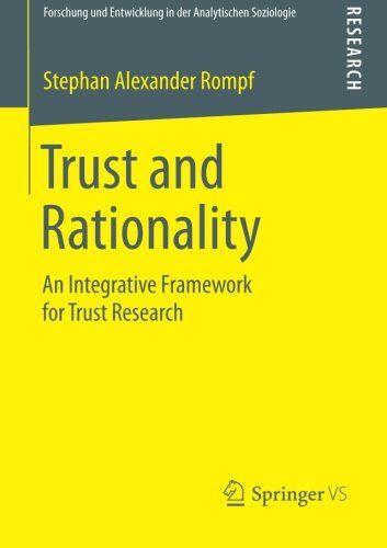 Download Trust and Rationality: An Integrative Framework for Trust Research (Forschung und Entwicklung in der Analytischen Soziologie) ebook free by Stephan Alexander Rompf in pdf/epub/mobi
