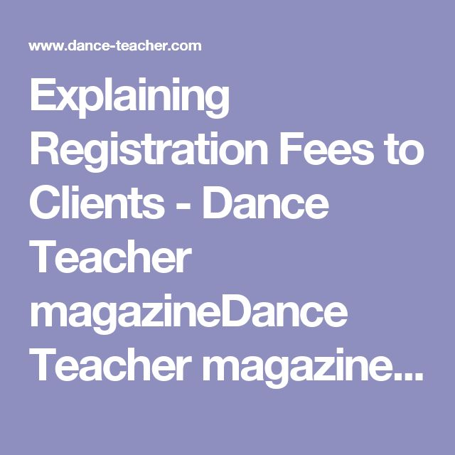 Explaining Registration Fees to Clients - Dance Teacher magazineDance Teacher magazine | Practical. Nurturing. Motivating. The voice of dance educators.