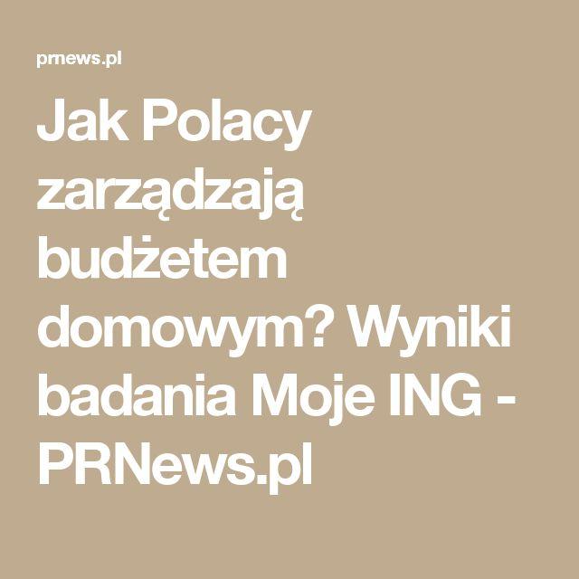 Jak Polacy zarządzają budżetem domowym? Wyniki badania Moje ING - PRNews.pl