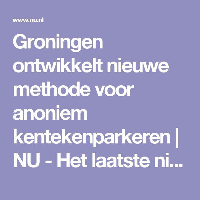 Groningen ontwikkelt nieuwe methode voor anoniem kentekenparkeren | NU - Het laatste nieuws het eerst op NU.nl