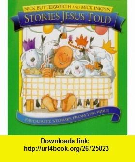 Stories Jesus Told (9781859855881) Nick Butterworth , ISBN-10: 1859855881  , ISBN-13: 978-1859855881 ,  , tutorials , pdf , ebook , torrent , downloads , rapidshare , filesonic , hotfile , megaupload , fileserve
