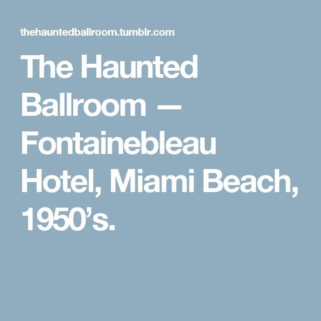 The Haunted Ballroom — Fontainebleau Hotel, Miami Beach, 1950's.