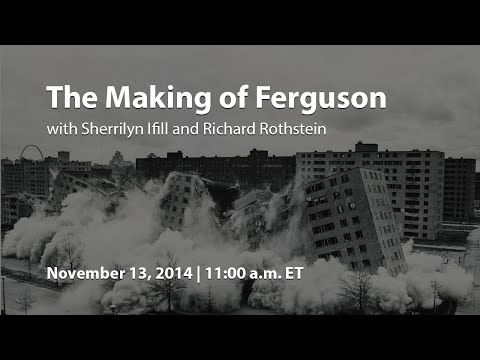 "The Making of Ferguson with Sherrilyn Ifill and Richard Rothstein - YouTube. Video discussing The October 2014 report ""The Making of Ferguson"". Historical context to understand the current discussions."