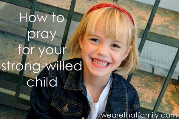 How To Pray for Your Strong-Willed Children - We are THAT Family