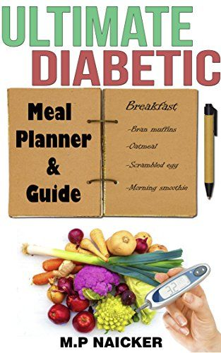 Ultimate Diabetic Meal Planner and Guide: 904 pages of 1200-1800 calorie meal plans! (diabetic diet meal plan, diabetes meal planner, diabetes diet plan, diabetes cooking, recipes for diabetics) by Malvin Naicker http://www.amazon.com/dp/B01C91R4DS/ref=cm_sw_r_pi_dp_96B8wb0NRQ6H9