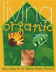 Living Organic: Easy steps to an organic lifestyle