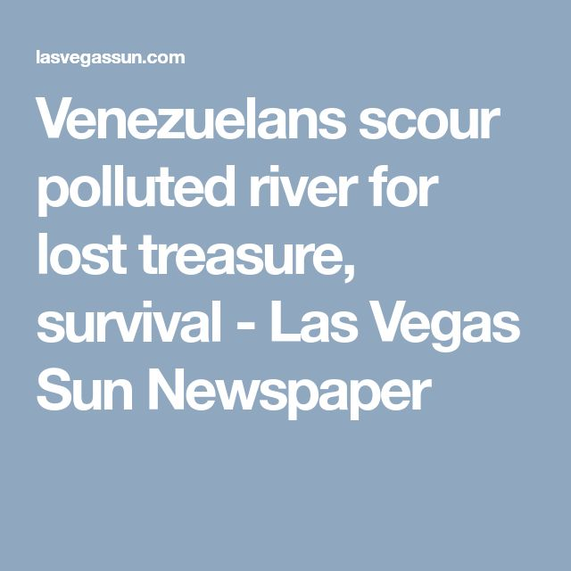 Venezuelans scour polluted river for lost treasure, survival - Las Vegas Sun Newspaper