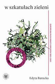 ksiazka tytuł: W szkatułach zieleni autor: Barucka Edyta