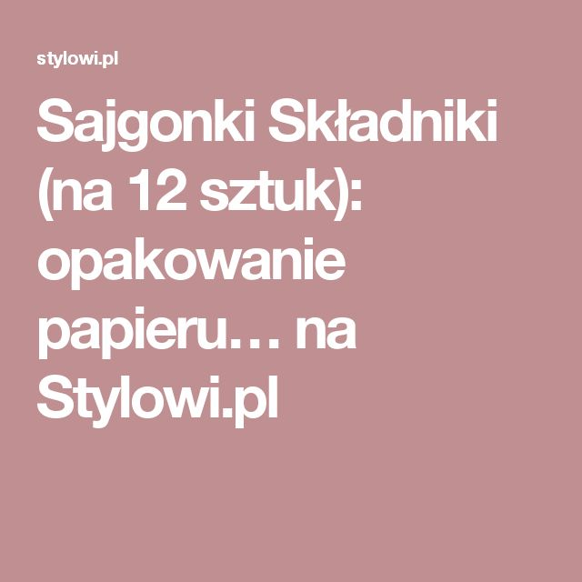 Sajgonki Składniki (na 12 sztuk): opakowanie papieru… na Stylowi.pl