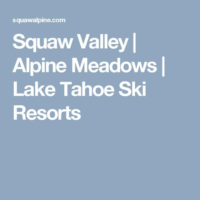 Squaw Valley   Alpine Meadows   Lake Tahoe Ski Resorts