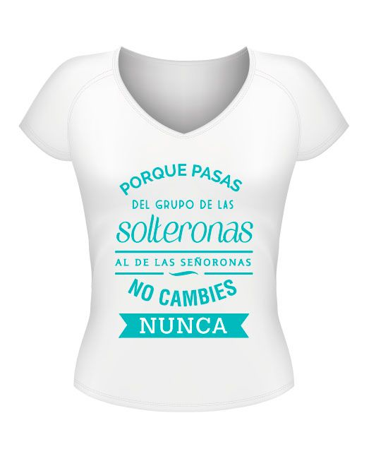Camiseta despedida de soltera personalizada con frase pasas del grupo de las solteronas al de las señoronas, no combies nunca Visita nuestra tienda online: Powerprint.es