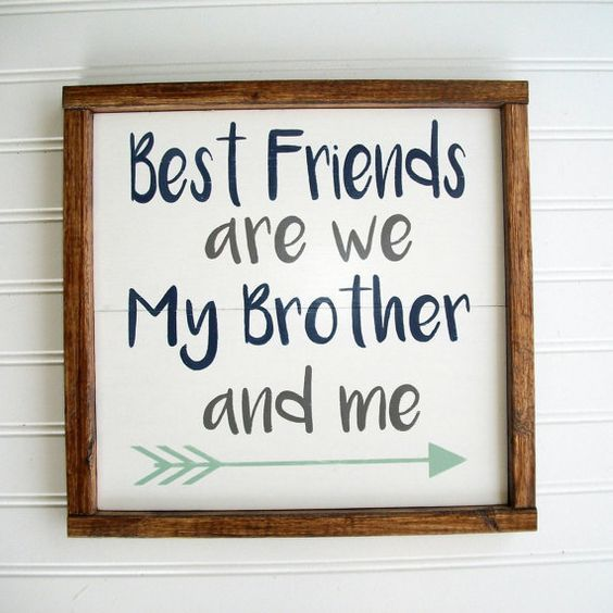 Brothers Sign . Best Friends are We my brother by RessieLillian