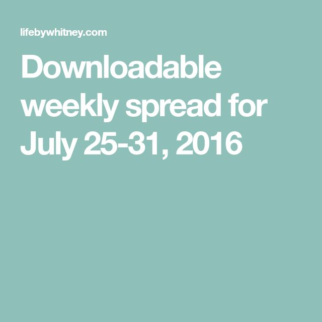 Downloadable weekly spread for July 25-31, 2016