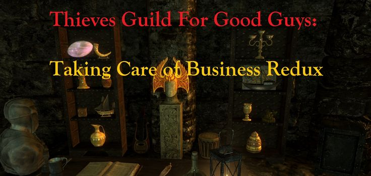 Thieves Guild For Good Guys - Taking Care of Business Redux at Skyrim Special Edition Nexus - Mods and Community