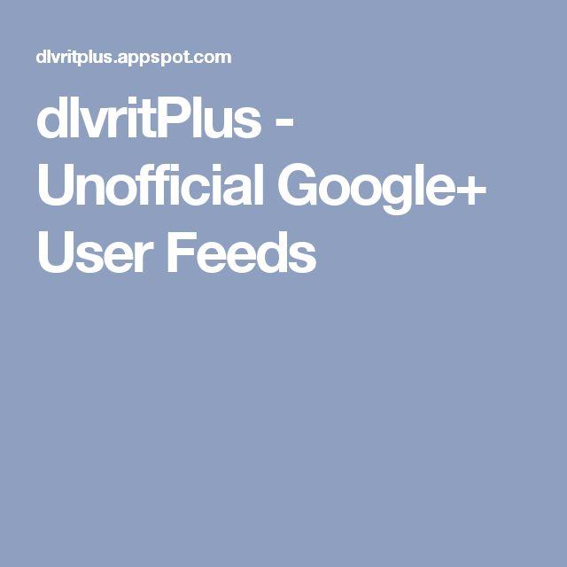 dlvritPlus - Unofficial Google+ User Feeds