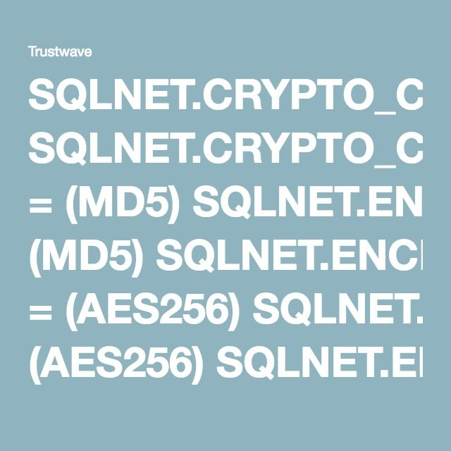 SQLNET.CRYPTO_CHECKSUM_TYPES_CLIENT = (MD5) SQLNET.ENCRYPTION_TYPES_CLIENT = (AES256) SQLNET.ENCRYPTION_CLIENT = required SQLNET.CRYPTO_CHECKSUM_CLIENT = required