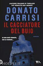 IL CACCIATORE DEL BUIO un libro di CARRISI DONATO pubblicato da TEA