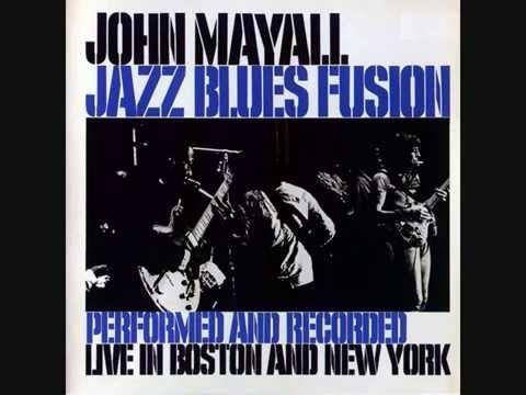 John Mayall   Jazz Blues Fusion > https://www.youtube.com/watch?v=TW_5_RcPubY