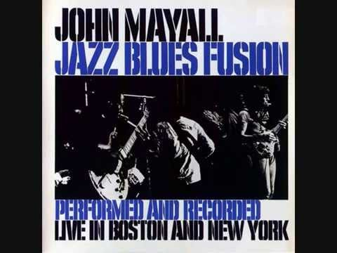 John Mayall   Jazz Blues Fusion > https://www.youtube.com/watch?v=TW_5_RcPubY