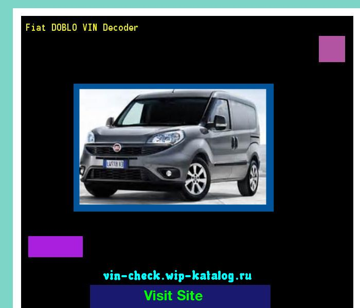 Fiat DOBLO VIN Decoder - Lookup Fiat DOBLO VIN number. 133217 - Fiat. Search Fiat DOBLO history, price and car loans.