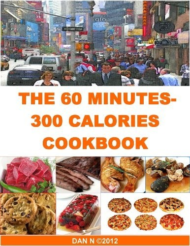 The 60 Minutes - 300 Calories Cookbook by DAN N, http://www.amazon.com/gp/product/B009SAHJM0/ref=cm_sw_r_pi_alp_.Uy0qb0DB4VS4