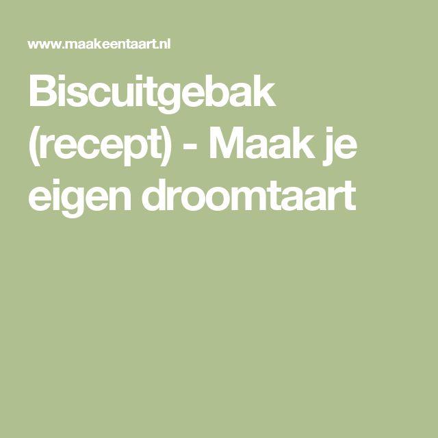 Biscuitgebak (recept) - Maak je eigen droomtaart