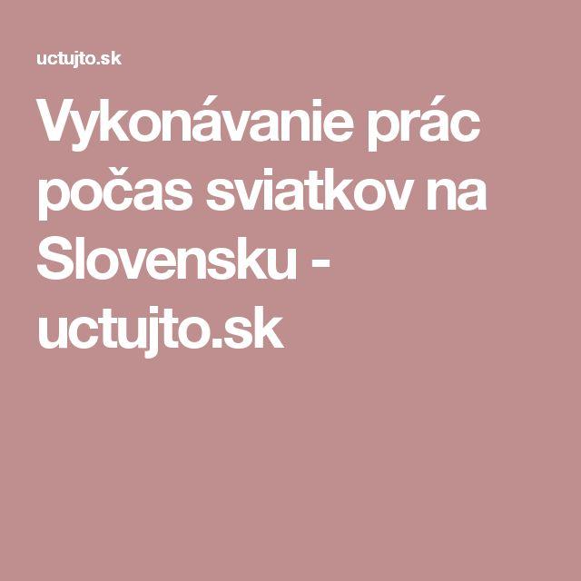 Vykonávanie prác počas sviatkov na Slovensku - uctujto.sk