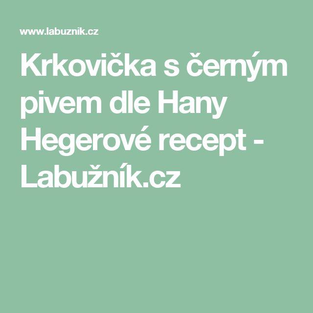 Krkovička s černým pivem dle Hany Hegerové recept - Labužník.cz
