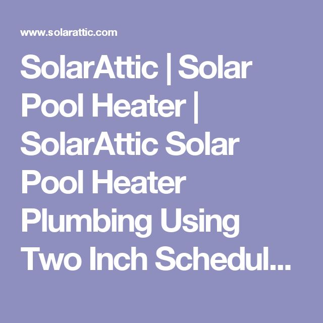SolarAttic | Solar Pool Heater | SolarAttic Solar Pool Heater Plumbing Using Two Inch Schedule 40 Flex PVC Pipe