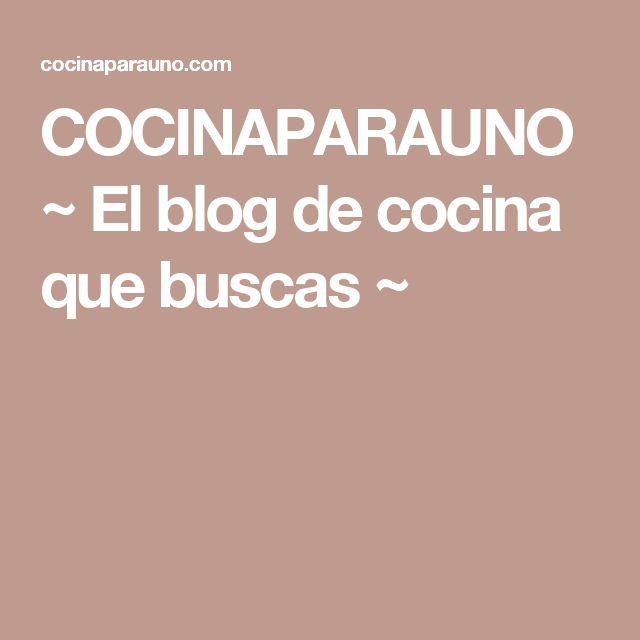 COCINAPARAUNO ~ El blog de cocina que buscas ~