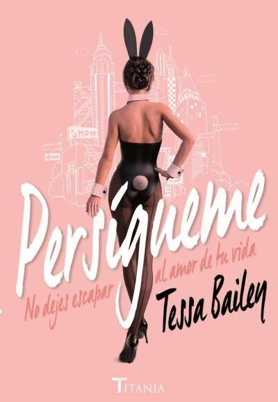 Persígueme // Tessa Bailey // Titania
