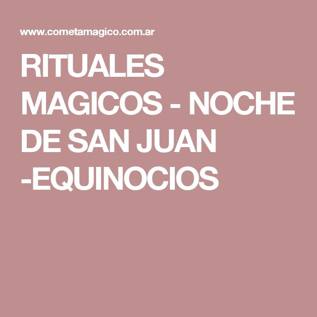 RITUALES MAGICOS - NOCHE DE SAN JUAN -EQUINOCIOS