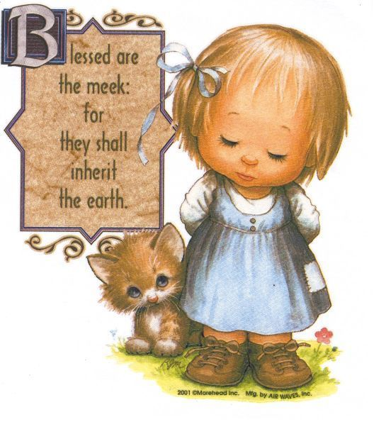 Matthew 5:5...Blessed are the meek