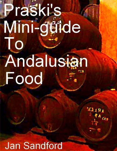 Praski's Mini-guide to Andalusian Food (Praski's Mini Food Guides) by Jan Sandford, http://www.amazon.co.uk/dp/B00G3HFD9C/ref=cm_sw_r_pi_dp_QC3zsb0HS9VMK