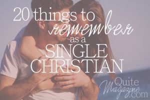 10 things to remind yourself everyday as a single, Christian woman. Glad I read this!!