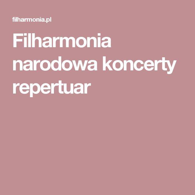 Filharmonia narodowa koncerty repertuar