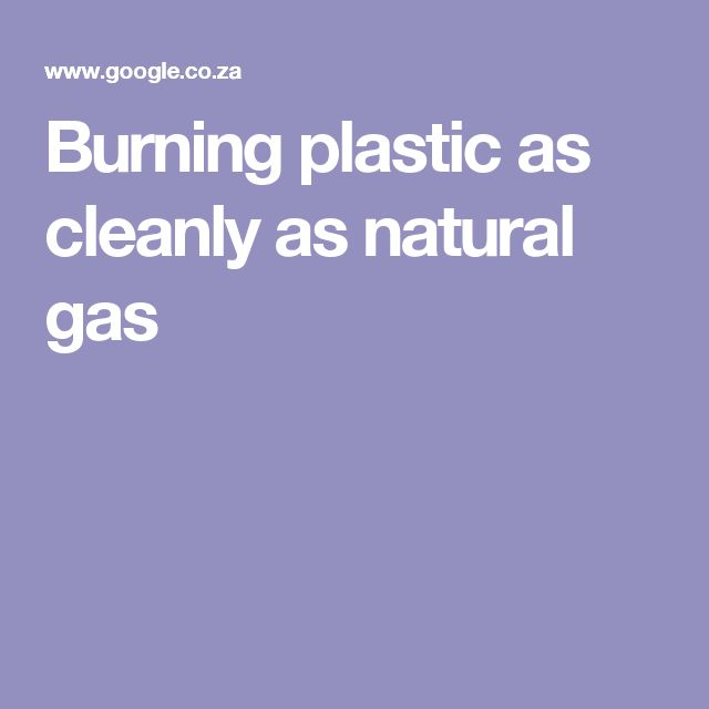 Burning plastic as cleanly as natural gas
