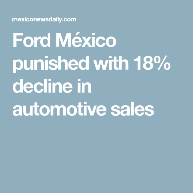 Ford México punished with 18% decline in automotive sales