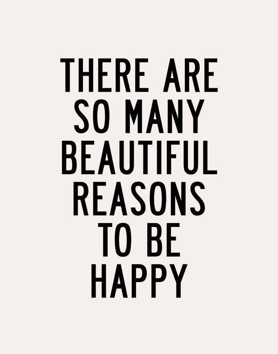 I truly do have so many reasons to be happy. ..great job, great family, great friends,  great man..... Overall great life and nothing and Noone can take that away from me.. greater things are happening