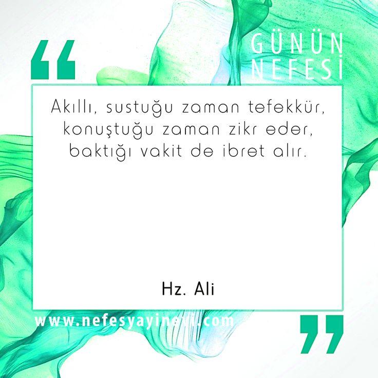 """""""Akıllı, sustuğu zaman tefekkür, konuştuğu zaman zikr eder, baktığı vakit de ibret alır."""" (Hz. Ali)"""
